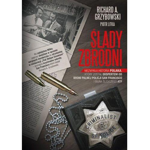 Reportaże, Ślady zbrodni. Niezwykła historia Polaka, który został ekspertem od broni palnej policji San Francisco i biura śledczego ATF (opr. miękka)