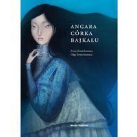 Książki dla dzieci, Angara. Córka Bajkału - IRINA JERTACHANOWA (opr. twarda)