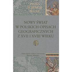 Nowy Świat w polskich opisach geograficznych z XVII i XVIII wieku (opr. miękka)