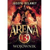 Książki dla młodzieży, Wojownik. Arena 13 - Joseph Delaney (opr. miękka)
