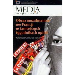 Obraz muzułmanów we Francji w tamtejszych tygodnikach opinii - Dostawa 0 zł (opr. miękka)