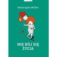 Hobby i poradniki, Nie bój się życia - Katarzyna Miller OD 24,99zł DARMOWA DOSTAWA KIOSK RUCHU (opr. miękka)