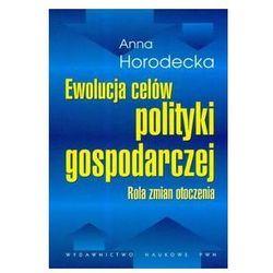 Ewolucja Celów Polityki Gospodarczej (opr. miękka)
