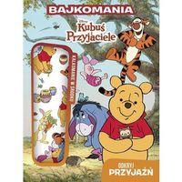 Książki dla dzieci, Kubuś i przyjaciele Odkryj przyjaźń Bajkomania (opr. miękka)