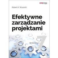 Biblioteka biznesu, Efektywne zarządzanie projektami. Wydanie VII - Robert K. Wysocki (opr. twarda)