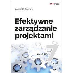 Efektywne zarządzanie projektami. Wydanie VII - Robert K. Wysocki (opr. twarda)