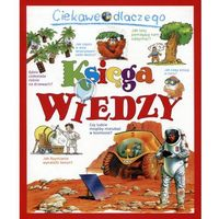 Książki dla dzieci, Ciekawe dlaczego. Księga wiedzy w.2017 - Praca zbiorowa