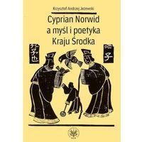 Literaturoznawstwo, Cyprian Norwid a myśl i poetyka Kraju Środka - Jeżewski Krzysztof Andrzej (opr. miękka)