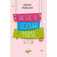 E-booki, Jak stać się szczęśliwą mamą w 31 dni - Arlene Pellicane