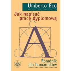 Jak napisać pracę dyplomową Poradnik dla humanistów (opr. kartonowa)
