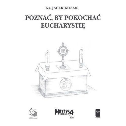 Książki religijne, Poznać, by pokochać Eucharystię (opr. miękka)