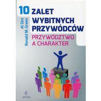 Biblioteka biznesu, 10 zalet wybitnych przywódców Przywództwo a charakter (opr. miękka)
