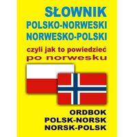 Słowniki, encyklopedie, SŁOWNIK POLSKO-NORWESKI NORWESKO-POLSKI czyli jak to powiedzieć po norwesku (opr. miękka)