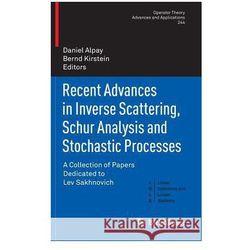 Recent Advances in Inverse Scattering, Schur Analysis and Stochastic Processes - Wysyłka od 3,99 - porównuj ceny z wysyłką (opr. twarda)