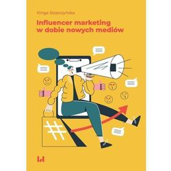 Influencer marketing w dobie nowych mediów (opr. broszurowa)