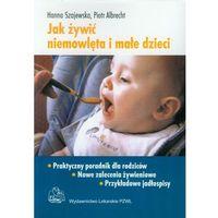 Książki kulinarne i przepisy, Jak żywić niemowlęta i małe dzieci (opr. miękka)