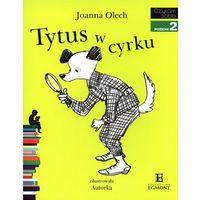 Książki dla dzieci, Czytam sobie. Poziom 2. Tytus w cyrku - Joanna Olech (opr. miękka)