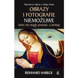 Obrazy i fotografie niemożliwe. Które nie mogły powstać a istnieją - Reinhard Habeck (opr. miękka)