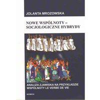 Socjologia, Nowe wspólnoty socjologiczne hybrydy - Jolanta Mrozowska (opr. miękka)