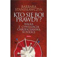 Felietony, Kto się boi prawdy? Walka z cywilizacją chrześcijańską w Polsce - Dostawa zamówienia do jednej ze 170 księgarni Matras za DARMO (opr. twarda)