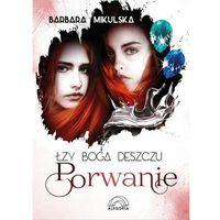 Książki fantasy i science fiction, Łzy Boga Deszczu Porwanie [Mikulska Barbara] (opr. broszurowa)