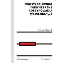 Whistleblowing i wewnętrzne postępowania wyjaśniające - damian tokarczyk (opr. broszurowa)