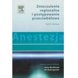 Anestezja Znieczulenie regionalne i postępowanie przeciwbólowe (opr. miękka)