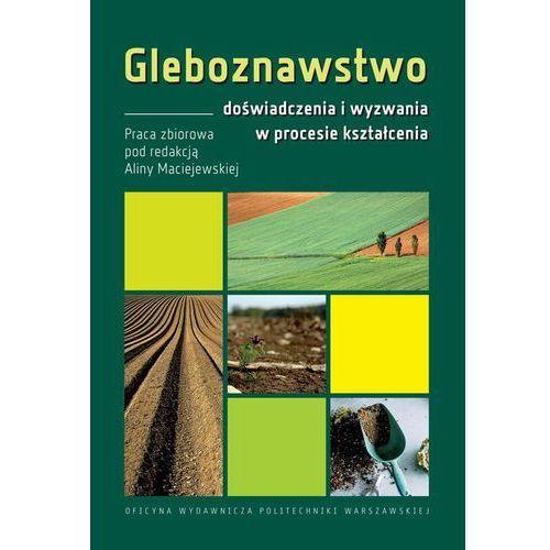 E-booki, Gleboznawstwo - doświadczenia i wyzwania w procesie kształcenia - Alina Maciejewska (PDF)