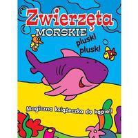 Książki dla dzieci, Zwierzęta Morskie Magiczna książeczka do kąpieli (opr. miękka)