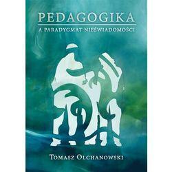 Pedagogika a paradygmat nieświadomości (opr. miękka)