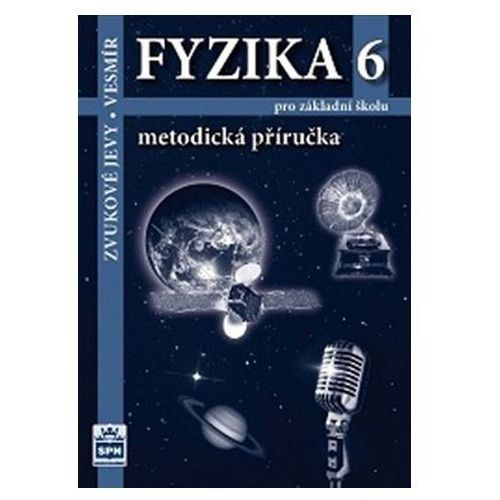 Pozostałe książki, Fyzika 6 pro základní školy - Zvukové jevy - Vesmír - Metodická příručka Tesař Jiří, Jáchim František
