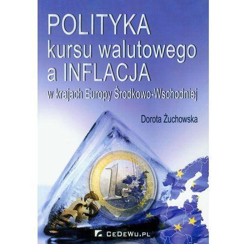 Biblioteka biznesu, Polityka kursu walutowego a inflacja w krajach Europy Środkowo-Wschodniej (opr. miękka)
