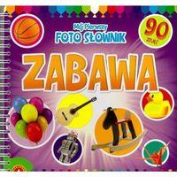 Książki dla dzieci, Mój pierwszy foto słownik Zabawa (opr. twarda)