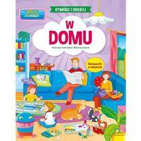 Książki dla dzieci, Otwórz i odkryj W domu - Praca zbiorowa (opr. kartonowa)