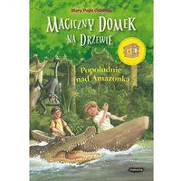 Książki dla dzieci, Magiczny domek na drzewie Popołudnie nad Amazonką - Dostawa 0 zł (opr. miękka)