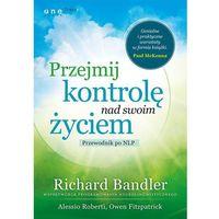 Książki o biznesie i ekonomii, Przejmij kontrolę nad swoim życiem. Przewodnik po NLP - wysyłamy w 24h (opr. twarda)
