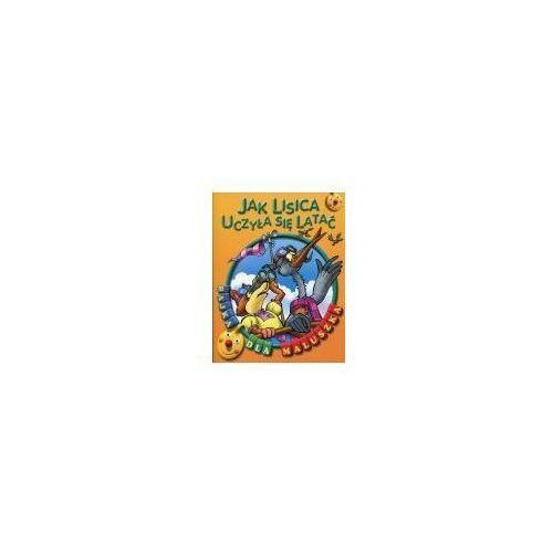 Książki dla dzieci, Jak lisica uczyła się latać. Bajka dla maluszka (opr. broszurowa)