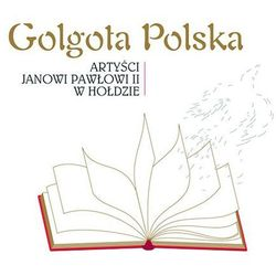 Różni Wykonawcy - Golgota Polska - Artyści Janowi Pawłowi II w hołdzie - Zostań stałym klientem i kupuj jeszcze taniej