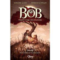 E-booki, Bob. Przyjaźń to magia, która nie przemija - Wendy Mass, Rebecca Stead (MOBI)
