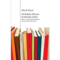 Od Ralpha Ellisona do Jhumpy Lahiri Szkice o prozie amerykańskiej XX i początku XXI wieku (opr. miękka)