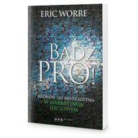 Biblioteka biznesu, Bądź pro! 7 kroków do mistrzostwa w marketingu sieciowym - Eric Worre (opr. miękka)