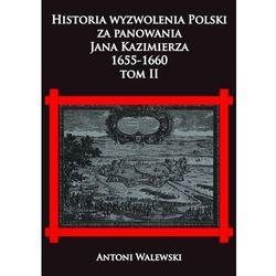 Historia wyzwolena Polski za panowania Jana Kazimierza, 1655-1660 Tom 2 (opr. twarda)