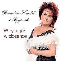 Pozostała muzyka rozrywkowa, W życiu jak w piosence (CD) - Bernadeta Kowalska DARMOWA DOSTAWA KIOSK RUCHU