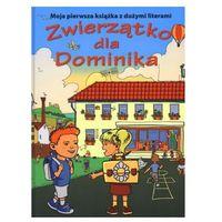 Książki dla dzieci, ZWIERZĄTKO DLA DOMINIKA. MOJA PIERWSZA KSIĄŻKA Z DUŻYMI LITERAMI (opr. twarda)