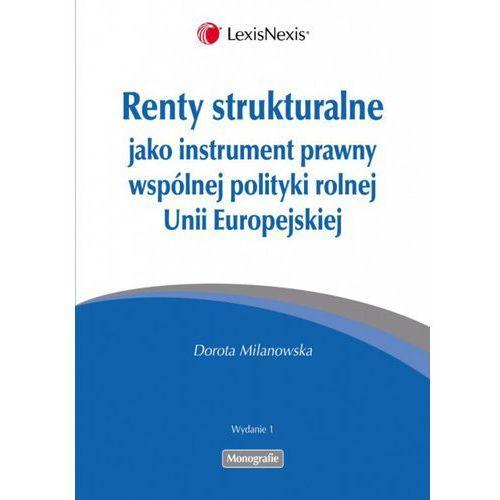 Książki o florze i faunie, Renty strukturalne jako instrument prawny polityki rolnej Unii Europejskiej (opr. miękka)