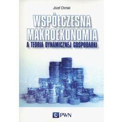 Współczesna makroekonomia a teoria dynamicznej gospodarki (opr. miękka)