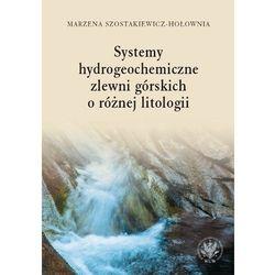 Systemy hydrogeochemiczne zlewni górskich o różnej litologii [Szostakiewicz-Hołownia Marzena] (opr. miękka)
