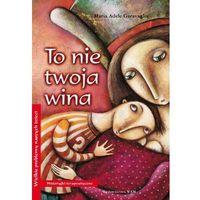 Książki dla dzieci, To nie twoja wina (opr. miękka)