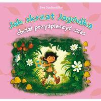 Książki dla dzieci, Jak skrzat Jagódka chciał przyspieszyć czas - Ewa Stadtmuller (opr. broszurowa)