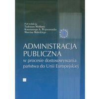 Biblioteka biznesu, Administracja publiczna w procesie dostosowywania państwa do Unii Europejskiej (opr. miękka)